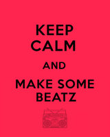 KEEP CALM AND MAKE SOME BEATZ by Hatem-DZ