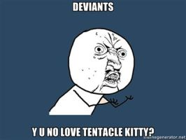 DEVIANTS, Y U NO LOVE TENTACLE KITTY by Aquarior