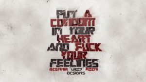 Put A Condom In Your Heart And F**K Your Feelings by daWIIZ