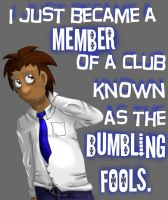 A Club Known as the Bumbling Fools by InTheShadowsOTheMoon