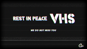 R.I.P. VHS by Cifro