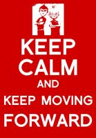 Keep Calm and Keep Moving Forward by Bambrixbam