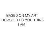 How old do you think i am? by DemonMiner