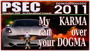 PSEC 2011 My Karma Ran Over Your Dogma by paradigm-shifting