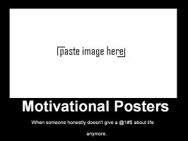 Motivational Posters by Ls-Mercernary
