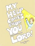 My Help Comes from YOU Lord by enterrest