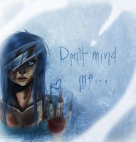 Don't Mind Me by Goodbye-Gravityy