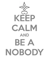 Keep Calm and Be A Nobody by Bardelyx