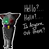 Hello? Is anyone out there? by WarDrivenGlitch23