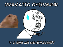 DRAMATIC CHIPMUNK Y U by xxNo-Flavor-Icexx
