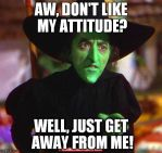 Wicked Witch of the West's Attitude! by Amphitrite7
