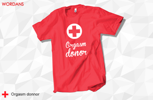 Orgasm Donor T-shirt - T-shirt Donneur d'orgasme by wordanscustomtshirts
