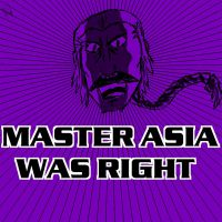 MASTER ASIA WAS RIGHT by MontyP