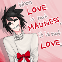 When LOVE is not MADNESS, it is not LOVE by CyanOnigiri