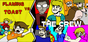Flaming Toast: vs the Crew by Mrflamingtoast