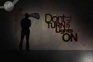 Dont Turn The Light On by SushiDesigns1