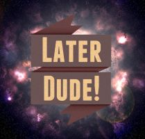 Later, Dude by MPOKimageworks