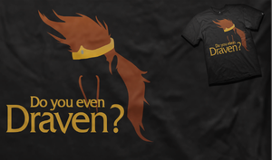 Do you Even Draven Shirt? by AngryBlueJay