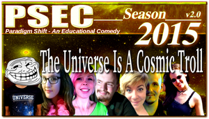 PSEC 2015 The Universe Is A Cosmic Troll by paradigm-shifting