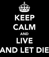 Keep Calm and Live and Let Die by TheOriginalBeatleBug
