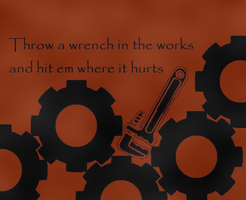 Throw A Wrench In the Works by The-Laughing-Rabbit
