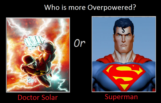 Who is more Overpower Doctor Solar or Superman by KeybladeMagicDan