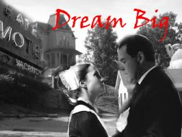 Dream Big, The Bates Motel by snapesbabe