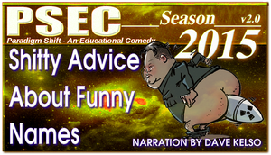 PSEC 2015 Shitty Advice About Funny Names by paradigm-shifting