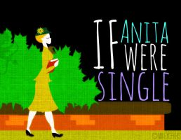 If Anita were SINGLE by MIKEYCPARISII