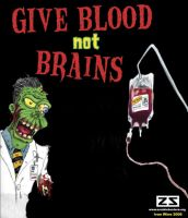 Give Blood not Brains by Ebola-Z