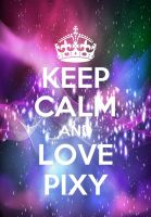 Keep Calm and Love Pixy by Scarletisthename
