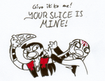 Your Slice Is Mine by Atra-Mors