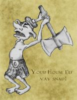Your House Elf May Snap by LittleDark1