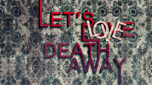 Lets love death away by xMelis