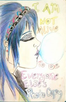 I Am Not Alive To Be Everyone Else's Photocopy by Chlostar2456