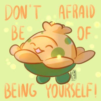 Don't be afraid of being yourself! by KumaMask