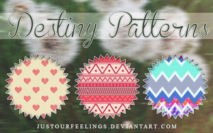 Destiny Patterns by JustOurFeelings