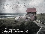 I Wish I Live in a Shoe House by joshoncreek