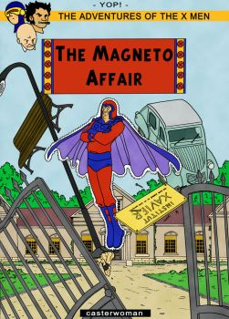 The adventures of the X Men : The Magneto Affair by Chris-Yop-Lannes