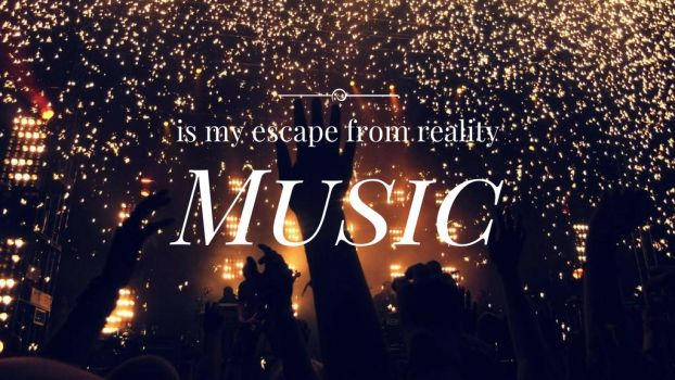Music is my escape from reality by jeyatmuart