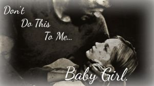 Don't do this to me...Baby Girl by Cowgirl-Wild