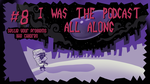 I WAS THE PODCAST ALL ALONG - 8 The Wettening by AlexisRoyce