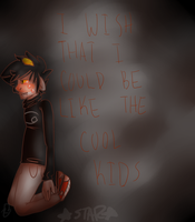 I Wish That I Could Be Like The Cool Kids by sketchbookantagonist