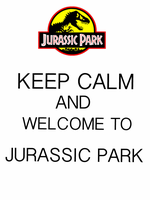 Keep Calm and Welcome to Jurassic Park by Mr-Saxon