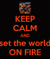 Keep calm and set the world on fire by asymmetrical-wings