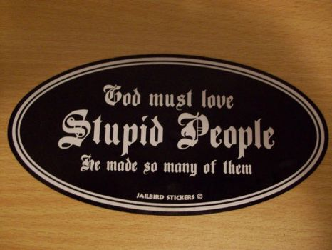 God must love stupid people... by ToxicChick