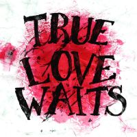 TRUE LOVE WAITS by glue
