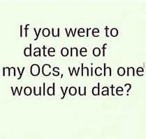 Who Wants To Date With My Oc by PrettyShadowj28