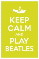 KEEP CALM AND PLAY BEATLES by manishmansinh