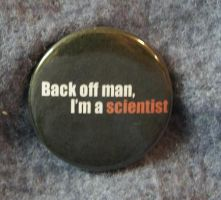 Back off man I'm a scientist button by Darkauthor81